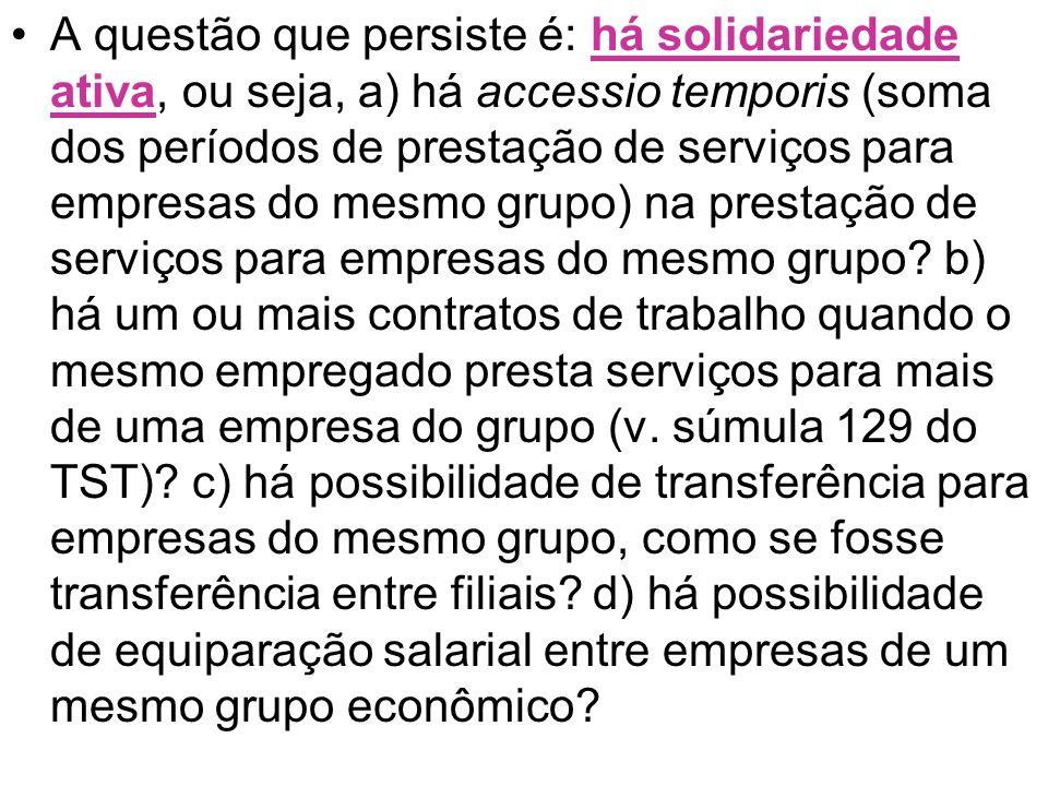 A questão que persiste é: há solidariedade ativa, ou seja, a) há accessio temporis (soma dos períodos de prestação de serviços para empresas do mesmo