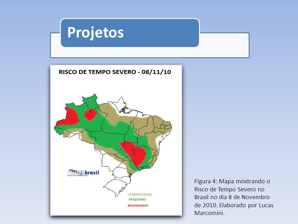 Projetos Figura 4: Mapa mostrando o Risco de Tempo Severo no Brasil no dia 8 de Novembro de 2010. Elaborado por Lucas Marcomini.