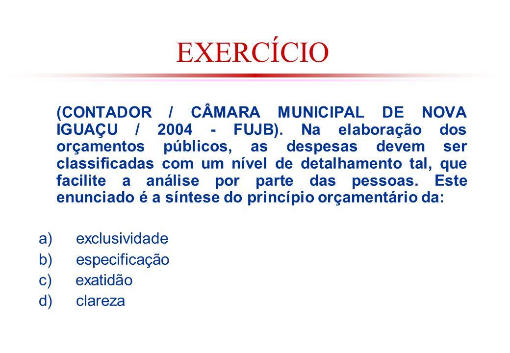 EXERCÍCIO (CONTADOR / CÂMARA MUNICIPAL DE NOVA IGUAÇU / 2004 - FUJB).