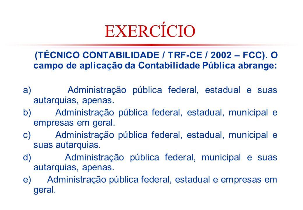EXERCÍCIO (TÉCNICO CONTABILIDADE / TRF-CE / 2002 – FCC).