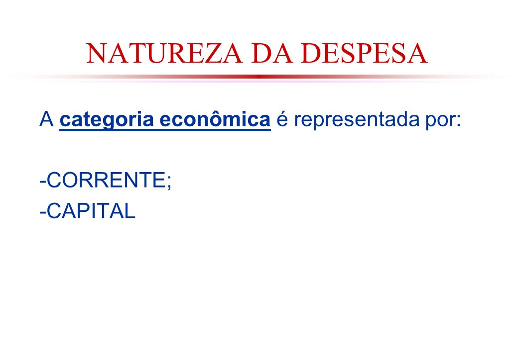NATUREZA DA DESPESA A categoria econômica é representada por: -CORRENTE; -CAPITAL