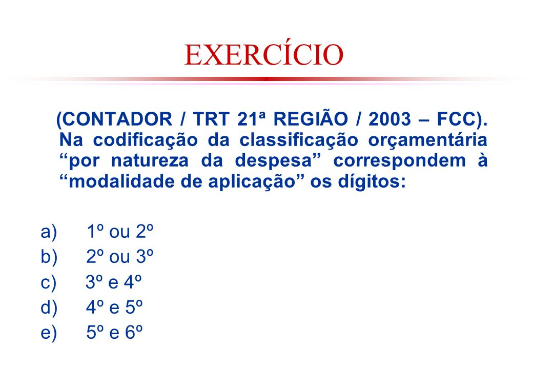 EXERCÍCIO (CONTADOR / TRT 21ª REGIÃO / 2003 – FCC).