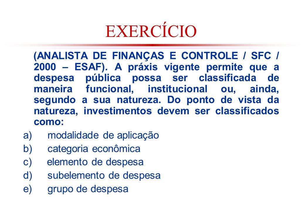 EXERCÍCIO (ANALISTA DE FINANÇAS E CONTROLE / SFC / 2000 – ESAF).