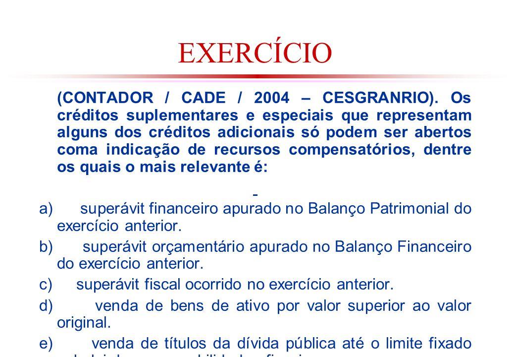EXERCÍCIO (CONTADOR / CADE / 2004 – CESGRANRIO).