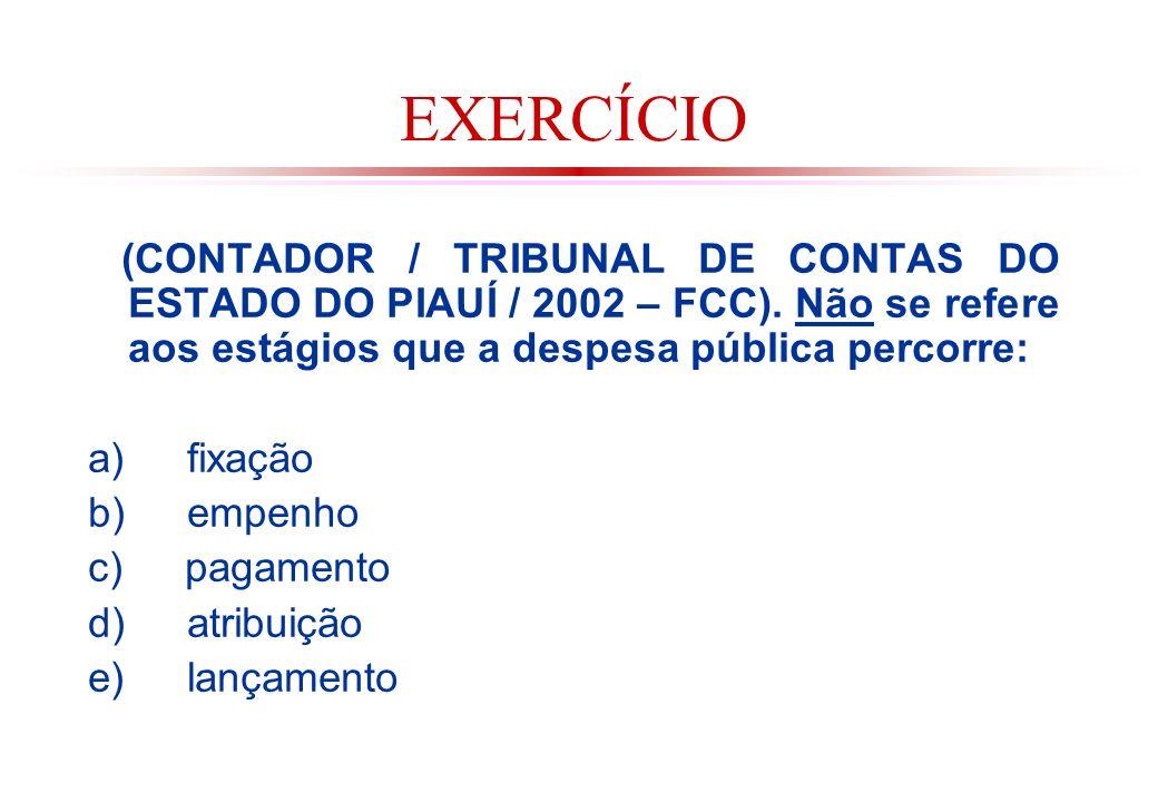 EXERCÍCIO (CONTADOR / TRIBUNAL DE CONTAS DO ESTADO DO PIAUÍ / 2002 – FCC).