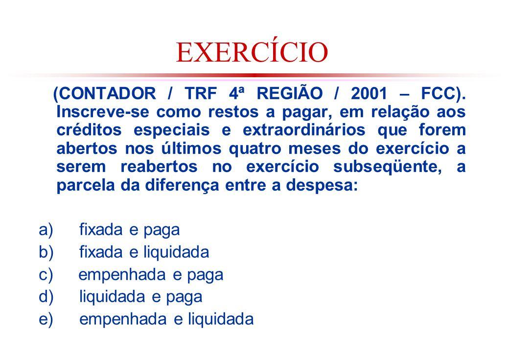 EXERCÍCIO (CONTADOR / TRF 4ª REGIÃO / 2001 – FCC).