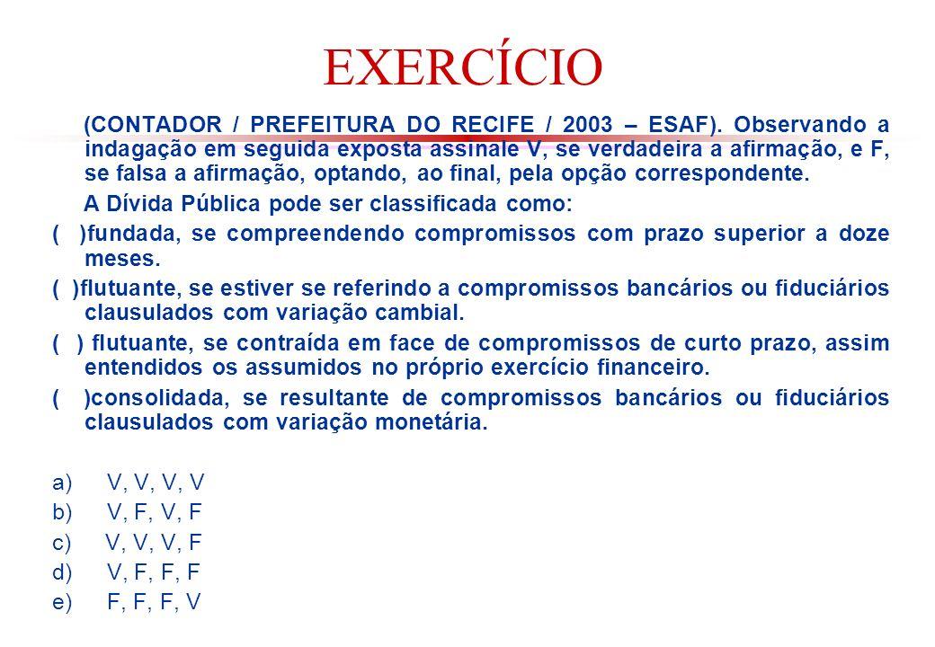 EXERCÍCIO (CONTADOR / PREFEITURA DO RECIFE / 2003 – ESAF).