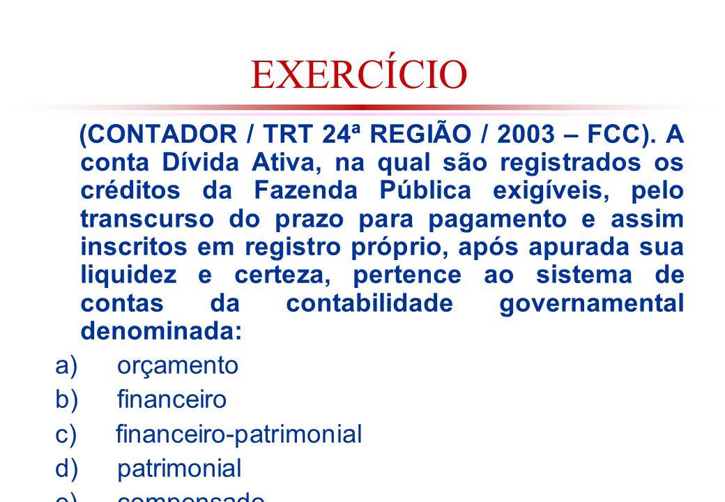 EXERCÍCIO (CONTADOR / TRT 24ª REGIÃO / 2003 – FCC).