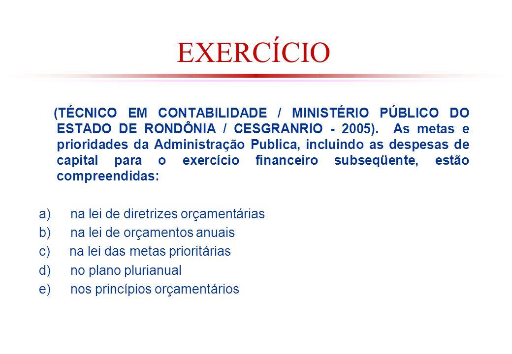 EXERCÍCIO (TÉCNICO EM CONTABILIDADE / MINISTÉRIO PÚBLICO DO ESTADO DE RONDÔNIA / CESGRANRIO - 2005).