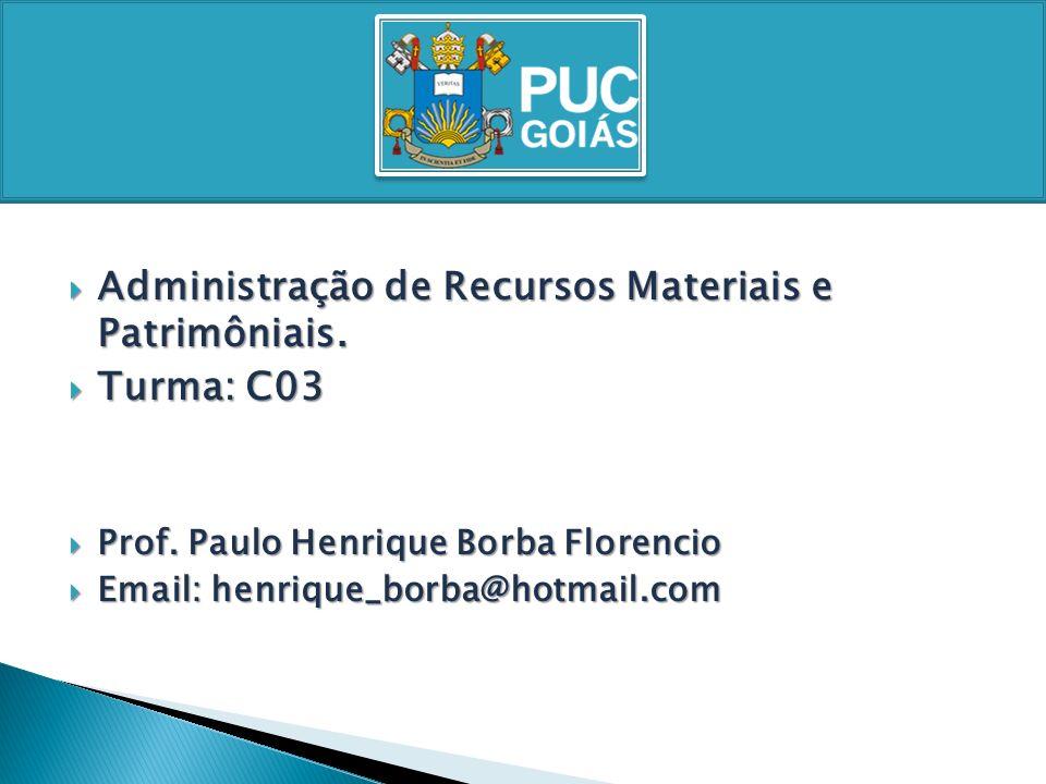 Administração de Recursos Materiais e Patrimôniais. Administração de Recursos Materiais e Patrimôniais. Turma: C03 Turma: C03 Prof. Paulo Henrique Bor