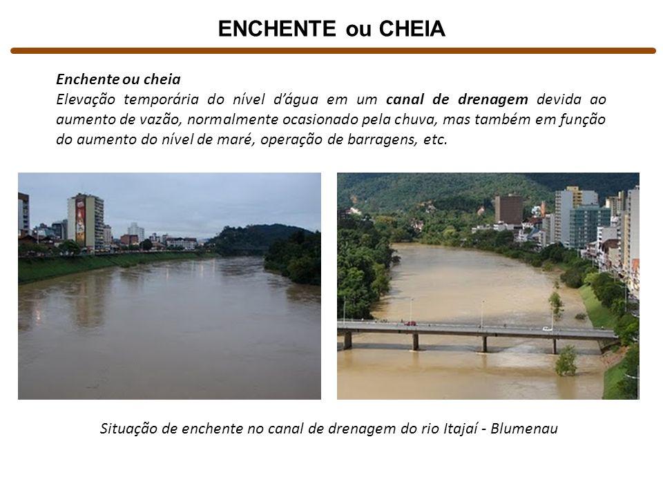 ENCHENTE ou CHEIA Situação de enchente no canal de drenagem do rio Itajaí - Blumenau Enchente ou cheia Elevação temporária do nível dágua em um canal