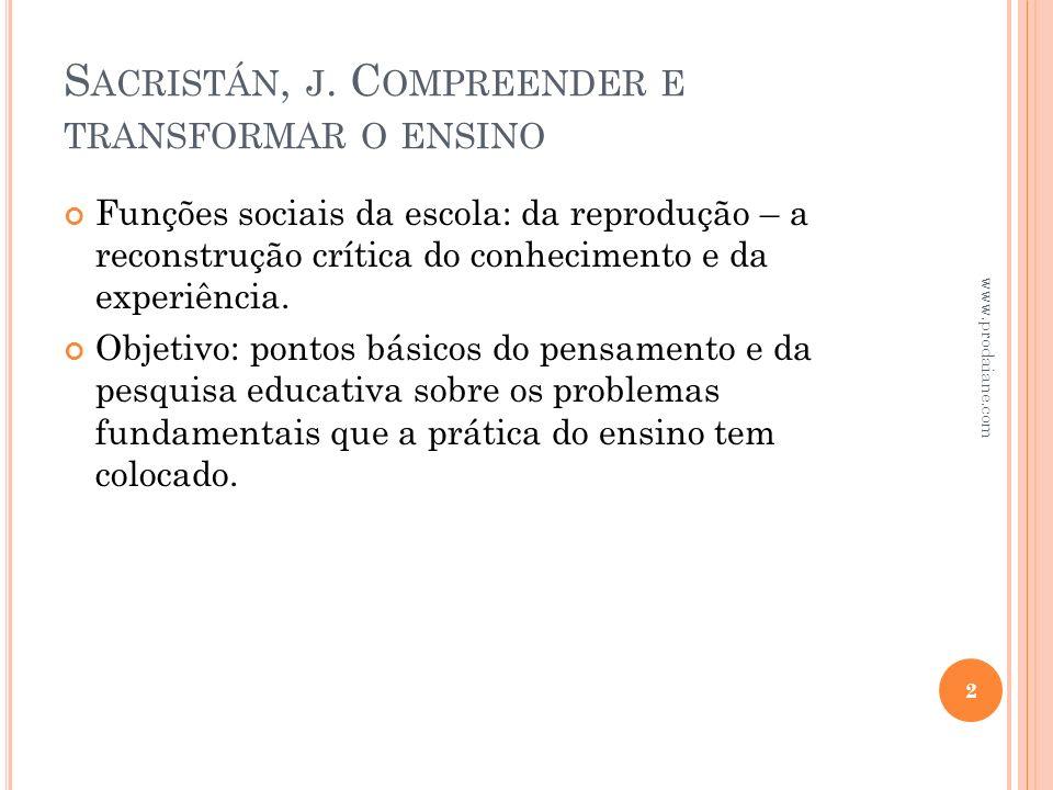 S ACRISTÁN, J. C OMPREENDER E TRANSFORMAR O ENSINO Funções sociais da escola: da reprodução – a reconstrução crítica do conhecimento e da experiência.