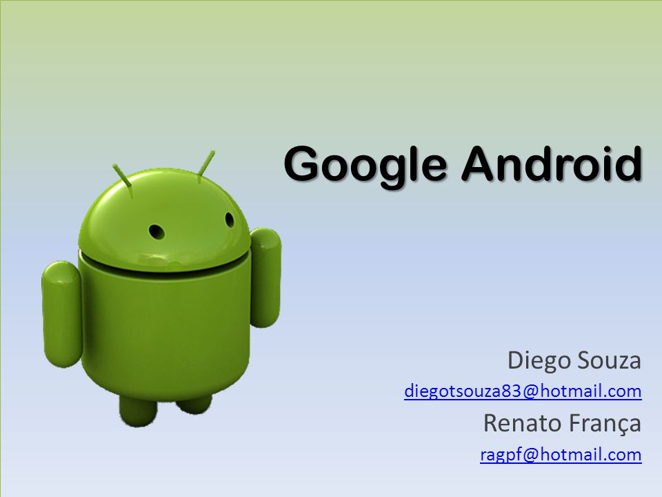 Google Android Diego Souza diegotsouza83@hotmail.com Renato França ragpf@hotmail.com