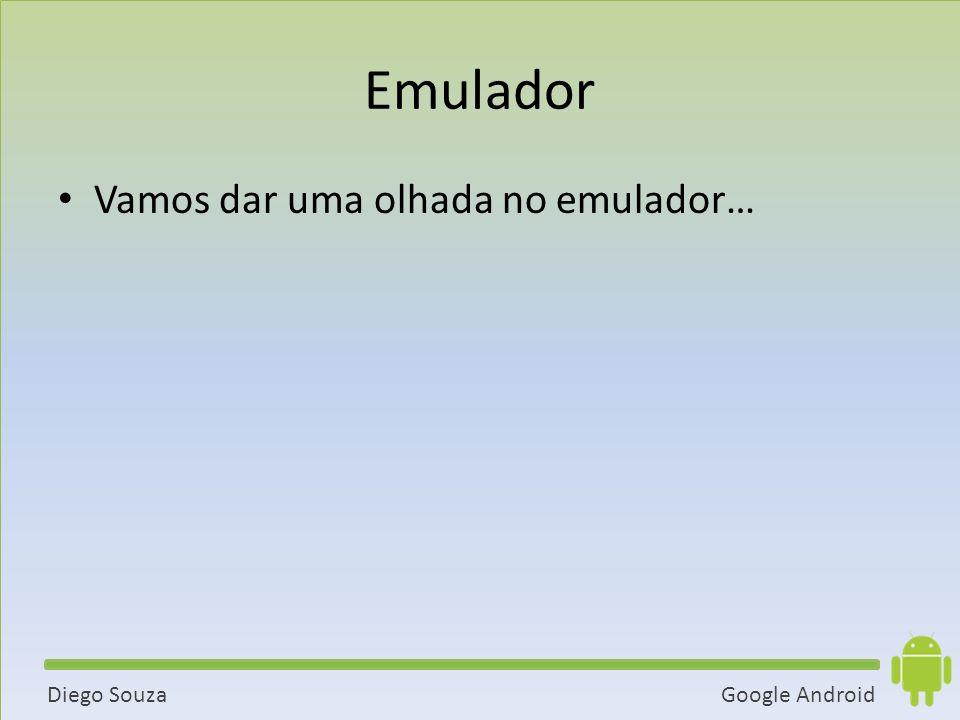 Google AndroidDiego Souza Emulador Vamos dar uma olhada no emulador…