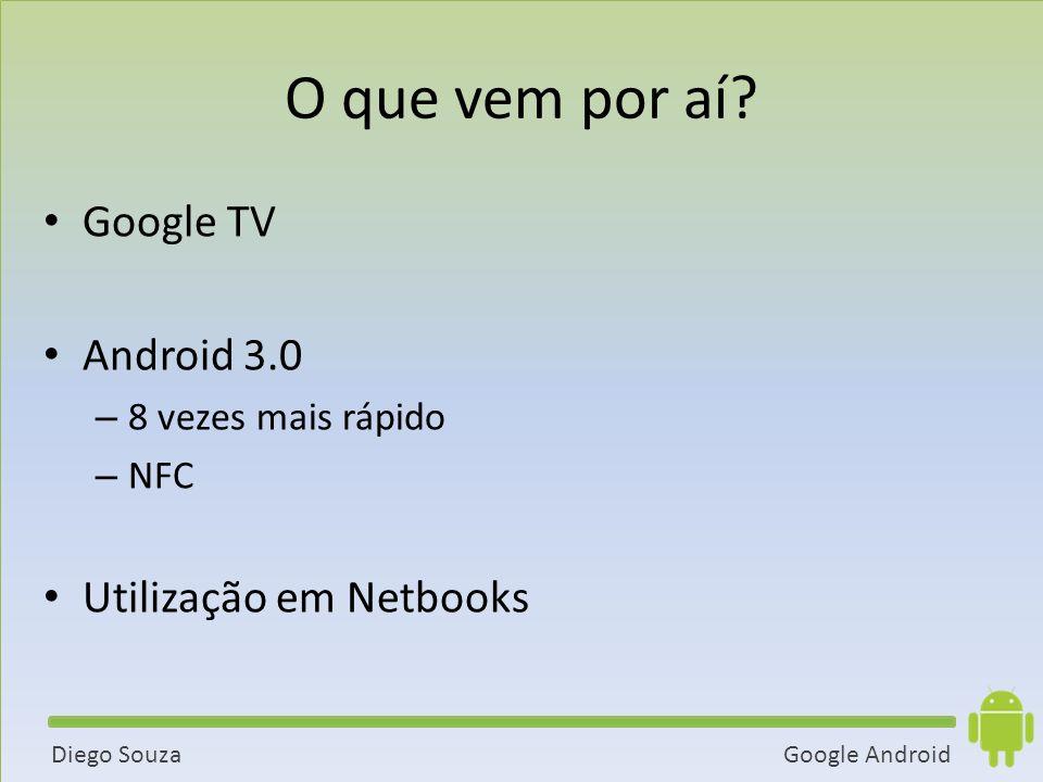 Google AndroidDiego Souza O que vem por aí.