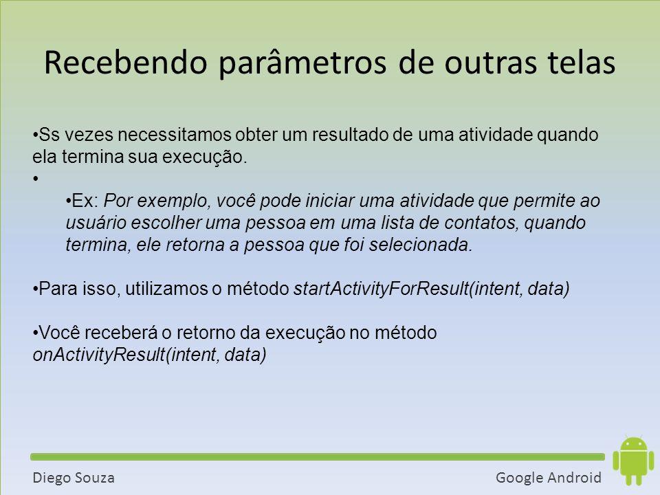 Google AndroidDiego Souza Ss vezes necessitamos obter um resultado de uma atividade quando ela termina sua execução.