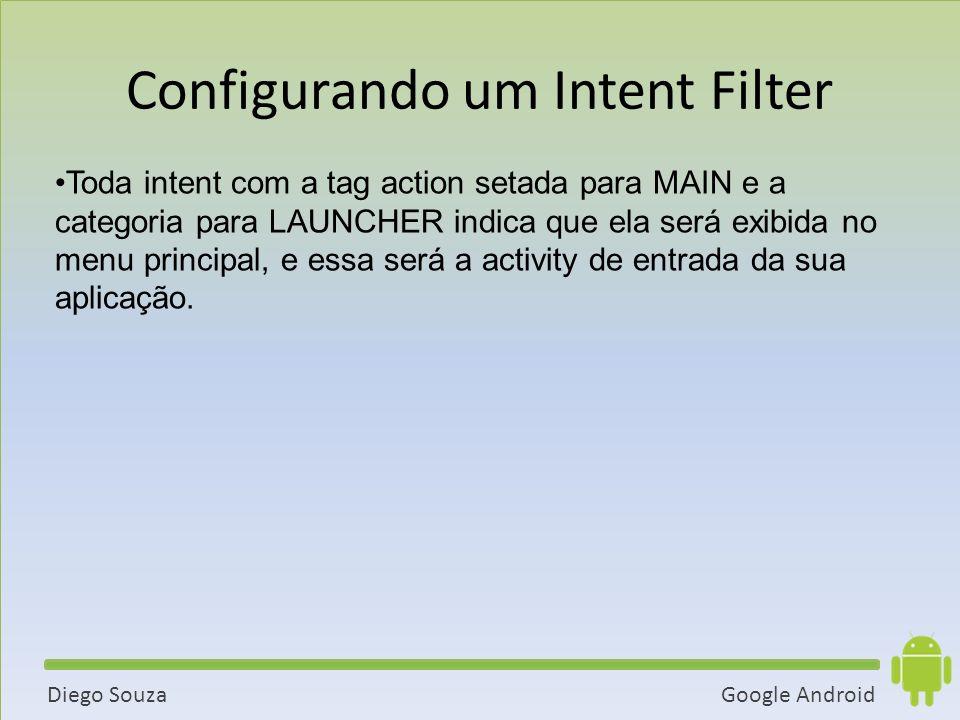 Google AndroidDiego Souza Toda intent com a tag action setada para MAIN e a categoria para LAUNCHER indica que ela será exibida no menu principal, e essa será a activity de entrada da sua aplicação.