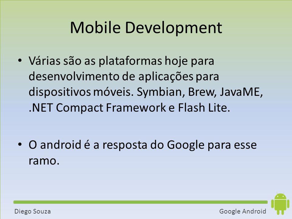 Google AndroidDiego Souza Mobile Development Várias são as plataformas hoje para desenvolvimento de aplicações para dispositivos móveis.
