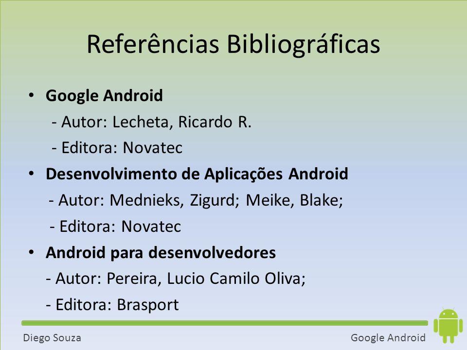 Google AndroidDiego Souza Referências Bibliográficas Google Android - Autor: Lecheta, Ricardo R.
