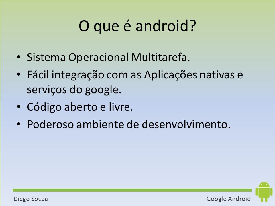 Google AndroidDiego Souza O que é android.Sistema Operacional Multitarefa.