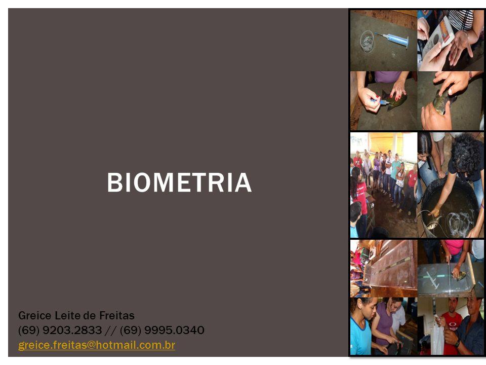 BIOMETRIA Greice Leite de Freitas (69) 9203.2833 // (69) 9995.034O greice.freitas@hotmail.com.br