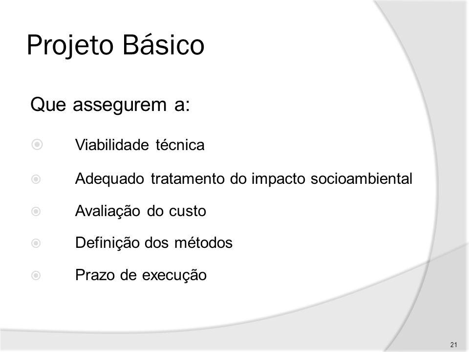 Projeto Básico - Solução Desenvolvimento da solução escolhida de forma a fornecer visão global e identificar todos os seus elementos com clareza; 22
