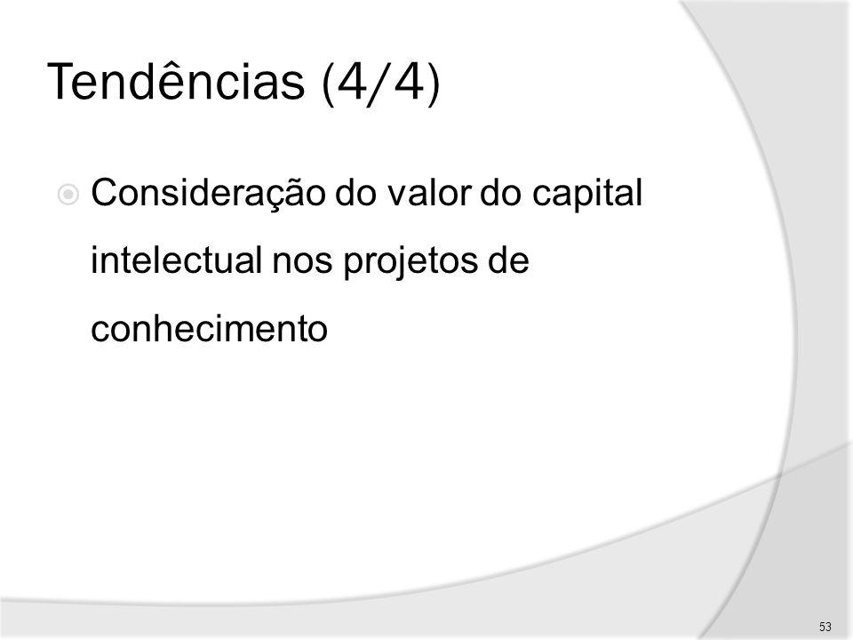 Tendências (4/4) Consideração do valor do capital intelectual nos projetos de conhecimento 53