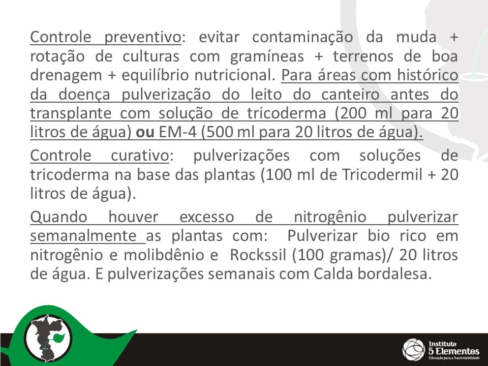Controle preventivo: evitar contaminação da muda + rotação de culturas com gramíneas + terrenos de boa drenagem + equilíbrio nutricional. Para áreas c