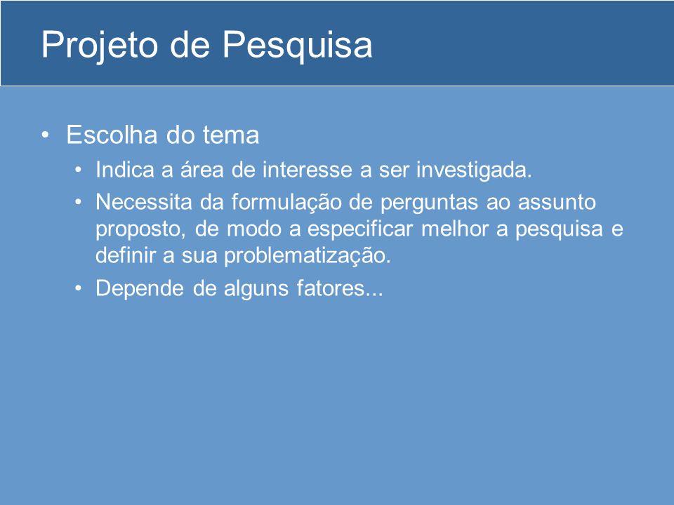 Projeto de Pesquisa Escolha do tema Indica a área de interesse a ser investigada.