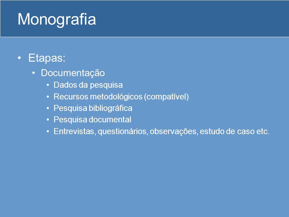 Monografia Etapas: Documentação Dados da pesquisa Recursos metodológicos (compatível) Pesquisa bibliográfica Pesquisa documental Entrevistas, questionários, observações, estudo de caso etc.