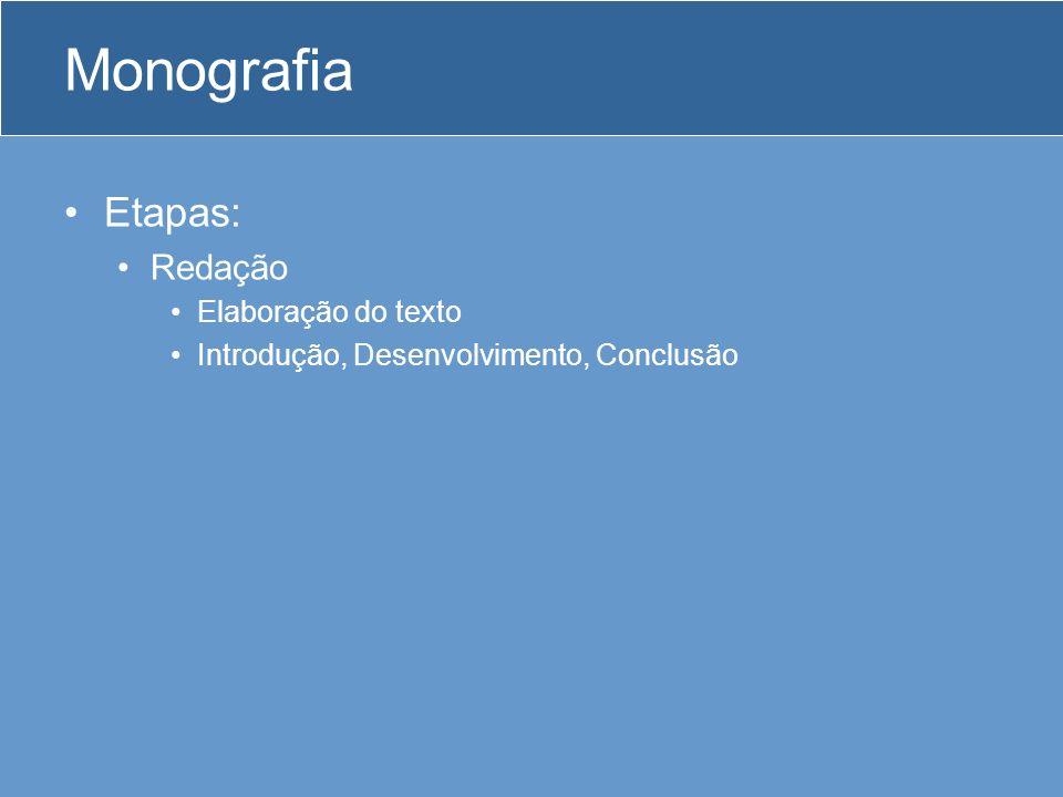 Monografia Etapas: Redação Elaboração do texto Introdução, Desenvolvimento, Conclusão