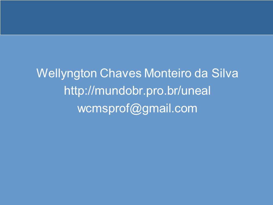 Wellyngton Chaves Monteiro da Silva http://mundobr.pro.br/uneal wcmsprof@gmail.com