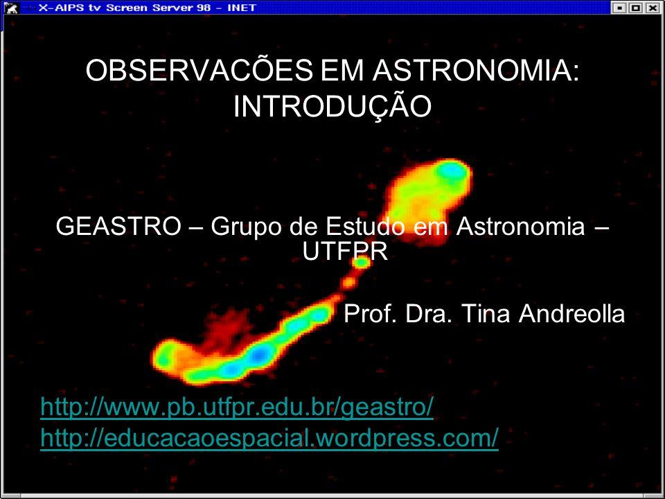 OBSERVACÕES EM ASTRONOMIA: INTRODUÇÃO GEASTRO – Grupo de Estudo em Astronomia – UTFPR Prof.