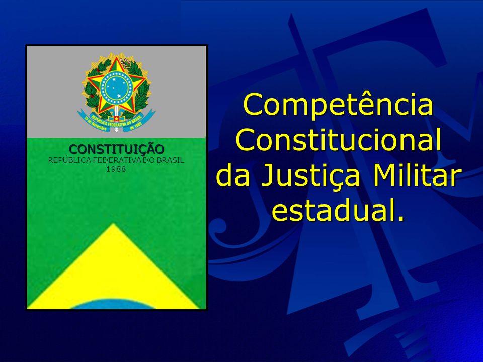 Competência Constitucional da Justiça Militar estadual.