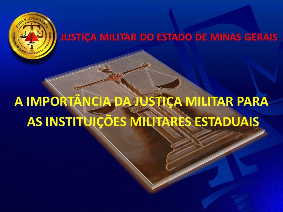 A IMPORTÂNCIA DA JUSTIÇA MILITAR PARA AS INSTITUIÇÕES MILITARES ESTADUAIS JUSTIÇA MILITAR DO ESTADO DE MINAS GERAIS
