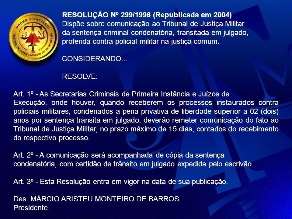 RESOLUÇÃO Nº 299/1996 (Republicada em 2004) Dispõe sobre comunicação ao Tribunal de Justiça Militar da sentença criminal condenatória, transitada em julgado, proferida contra policial militar na justiça comum.