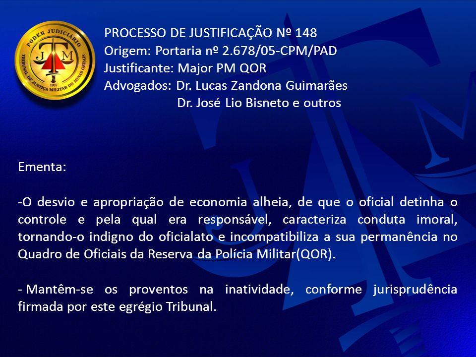 PROCESSO DE JUSTIFICAÇÃO Nº 148 Origem: Portaria nº 2.678/05-CPM/PAD Justificante: Major PM QOR Advogados: Dr.