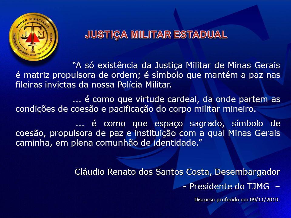 A só existência da Justiça Militar de Minas Gerais é matriz propulsora de ordem; é símbolo que mantém a paz nas fileiras invictas da nossa Polícia Militar....