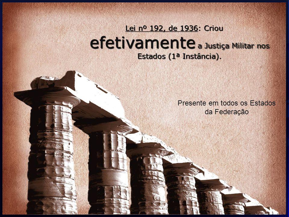 Lei nº 192, de 1936: Criou efetivamente a Justiça Militar nos Estados (1ª Instância).