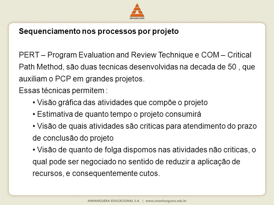Sequenciamento nos processos por projeto PERT – Program Evaluation and Review Technique e COM – Critical Path Method, são duas tecnicas desenvolvidas