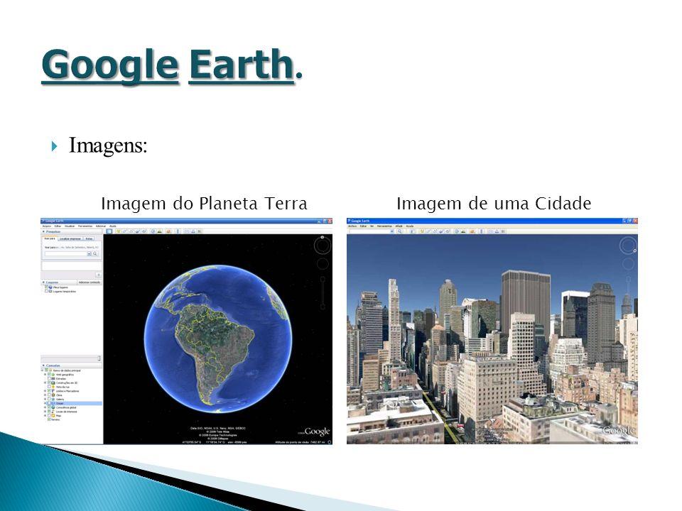 Descrição: O Google Maps é um programa que oferece o mapeamento de áreas onde se pode aumentar ou diminuir o zoom.