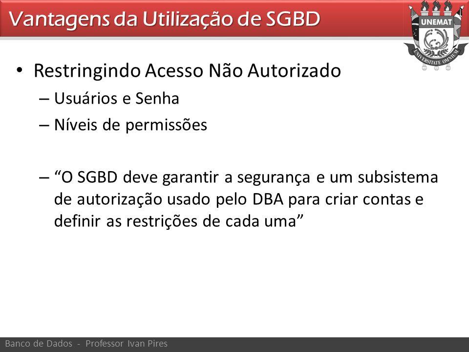 Restringindo Acesso Não Autorizado – Usuários e Senha – Níveis de permissões – O SGBD deve garantir a segurança e um subsistema de autorização usado p