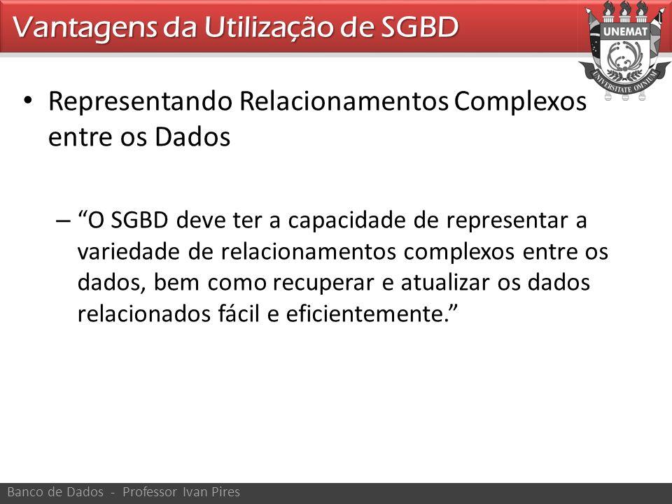 Representando Relacionamentos Complexos entre os Dados – O SGBD deve ter a capacidade de representar a variedade de relacionamentos complexos entre os