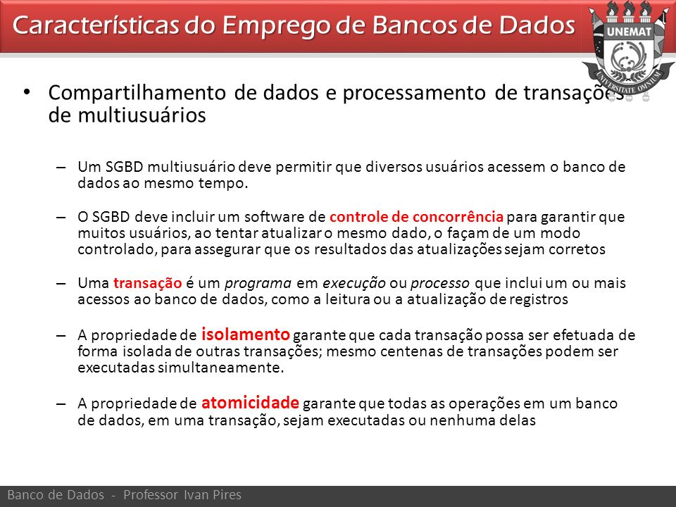 Compartilhamento de dados e processamento de transações de multiusuários – Um SGBD multiusuário deve permitir que diversos usuários acessem o banco de