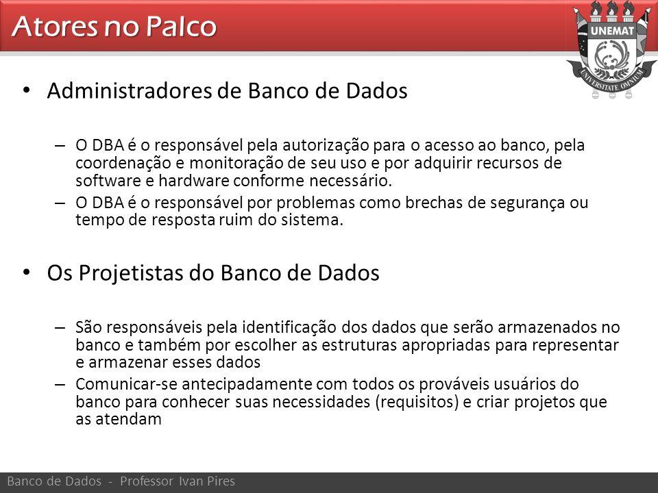 Administradores de Banco de Dados – O DBA é o responsável pela autorização para o acesso ao banco, pela coordenação e monitoração de seu uso e por adq