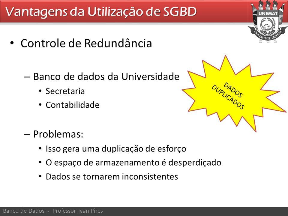 Controle de Redundância – Banco de dados da Universidade Secretaria Contabilidade – Problemas: Isso gera uma duplicação de esforço O espaço de armazen