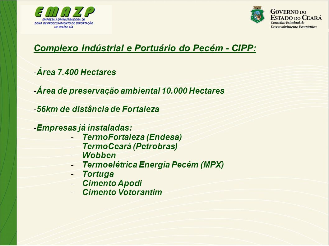 Complexo Indústrial e Portuário do Pecém - CIPP: -Área 7.400 Hectares -Área de preservação ambiental 10.000 Hectares -56km de distância de Fortaleza -