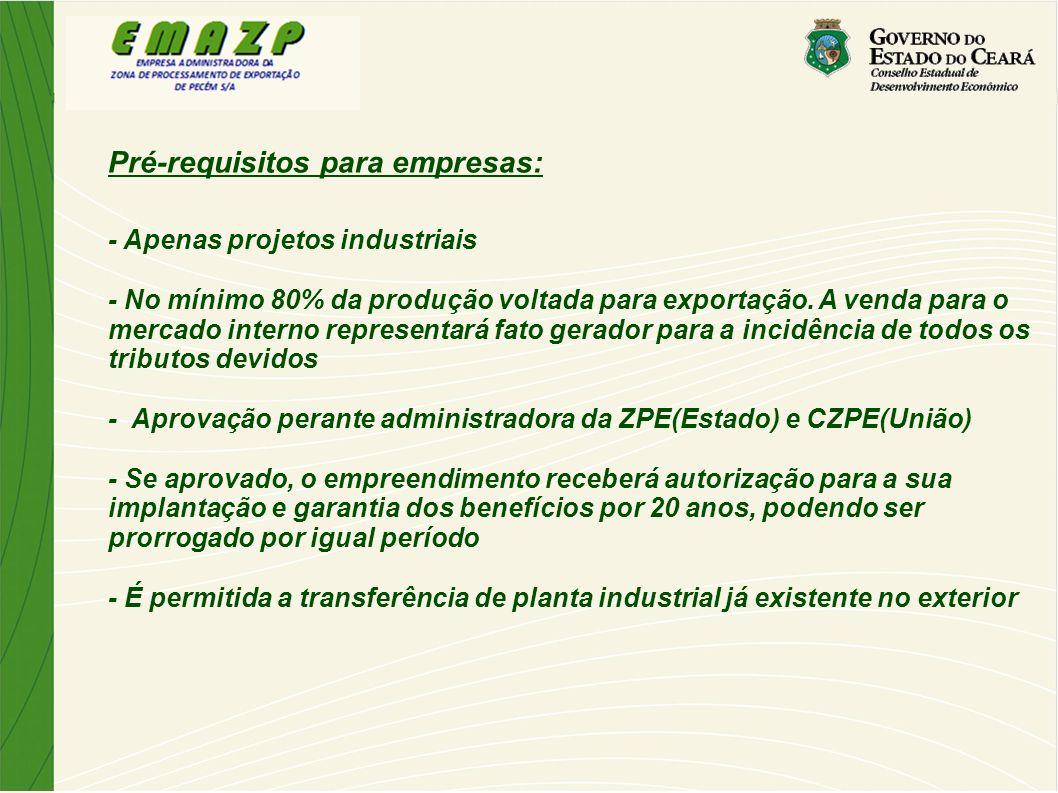 Pré-requisitos para empresas: - Apenas projetos industriais - No mínimo 80% da produção voltada para exportação. A venda para o mercado interno repres