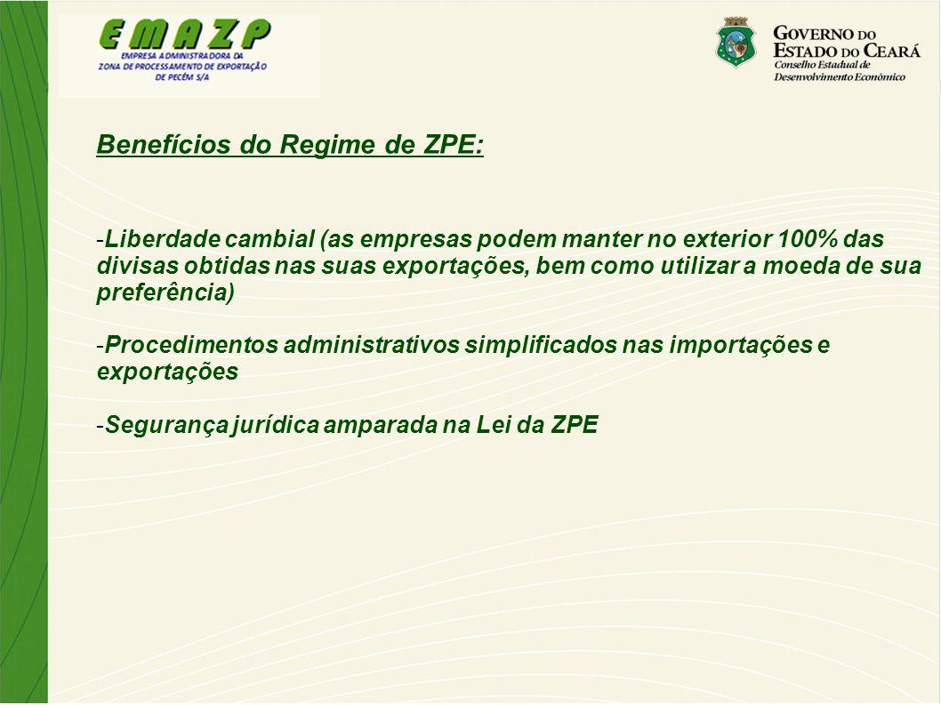 Benefícios do Regime de ZPE: -Liberdade cambial (as empresas podem manter no exterior 100% das divisas obtidas nas suas exportações, bem como utilizar
