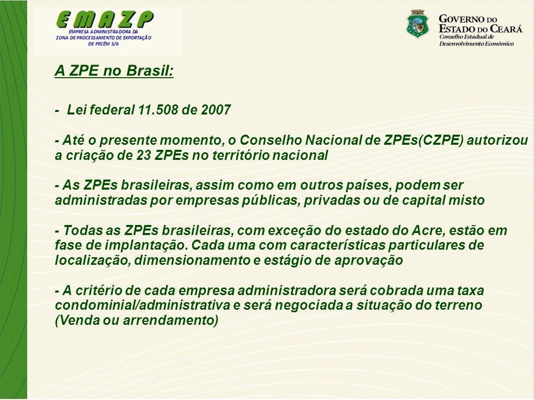 A ZPE no Brasil: - Lei federal 11.508 de 2007 - Até o presente momento, o Conselho Nacional de ZPEs(CZPE) autorizou a criação de 23 ZPEs no território